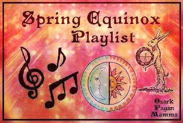 Spring Equinox Playlist - Ozark Pagan Mamma