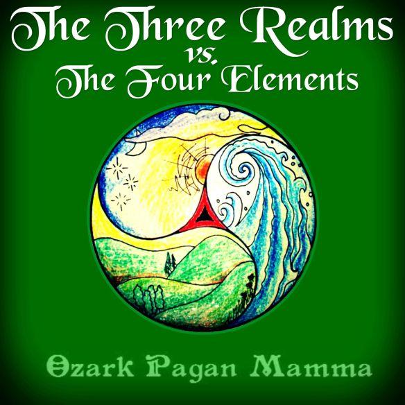 The Three Realms vs  The Four Elements   Ozark Pagan Mamma