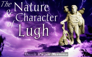 The Nature and Character of Lugh | Ozark Pagan Mamma